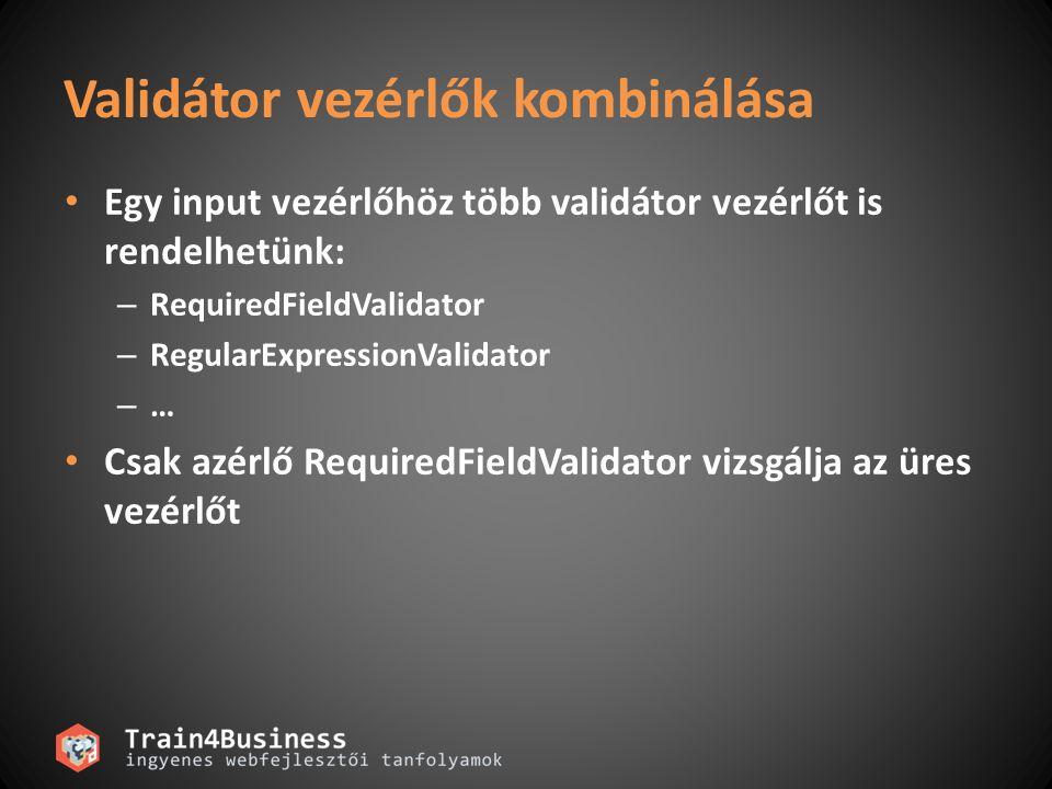 Alap validátor vezérlők beállítása RequiredFieldValidator – InitialValue RangeValidator – MinimumValue – MaximumValue – Type CompareValidator – ValueToCompare vagy ControlToCompare – Type – Operator