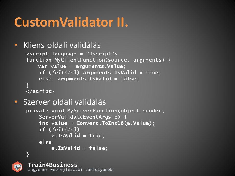 Teljes weboldal validálása Page.IsValid használata protected void submitButton_Click(object sender, EventArgs e) { if (Page.IsValid) { /* Minden rendben, lehet az adatbázist frissíteni vagy egyéb módon feldolgozni a helyes input adatokat */...