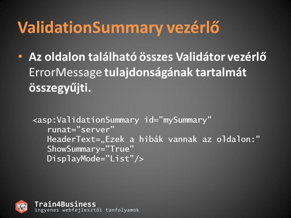 ValidationSummary vezérlő Az oldalon található összes Validátor vezérlő ErrorMessage tulajdonságának tartalmát összegyűjti. <asp:ValidationSummary id=