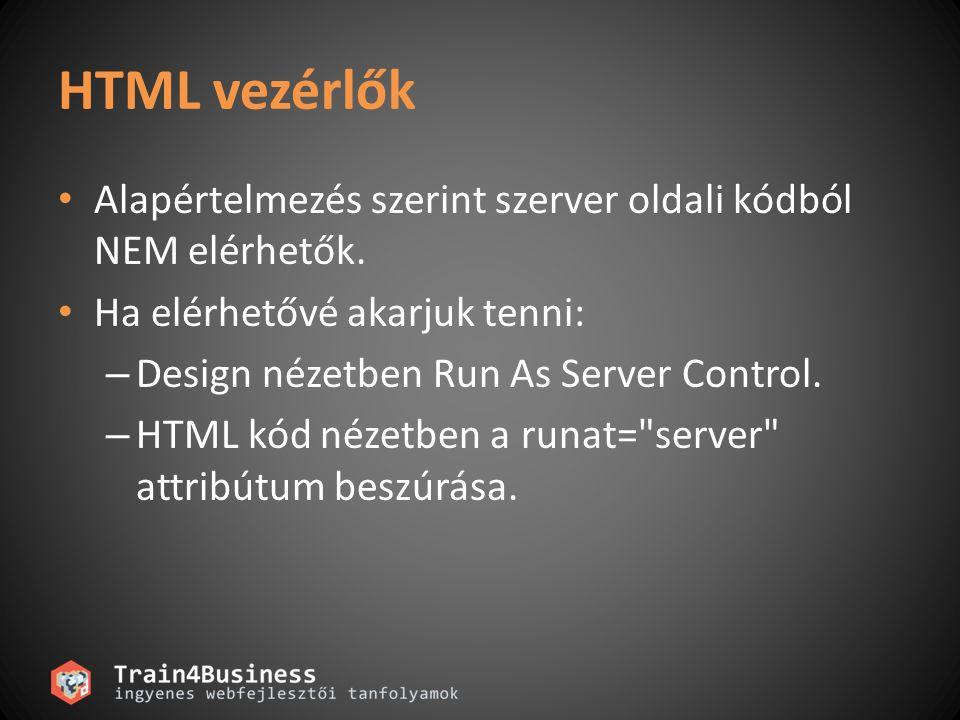 HTML Szerver vezérlők HTML elemeken alapul A System.Web.UI.HtmlControls névtérben találhatók Példa: