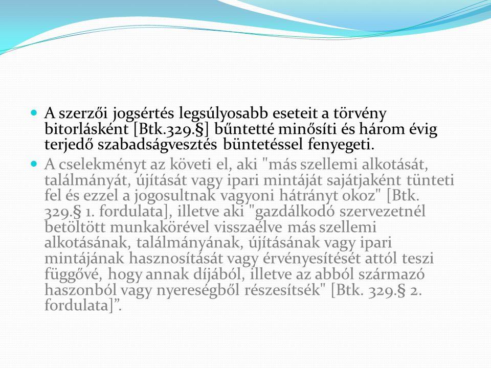 A szerzői jogsértés legsúlyosabb eseteit a törvény bitorlásként [Btk.329.§] bűntetté minősíti és három évig terjedő szabadságvesztés büntetéssel fenyegeti.