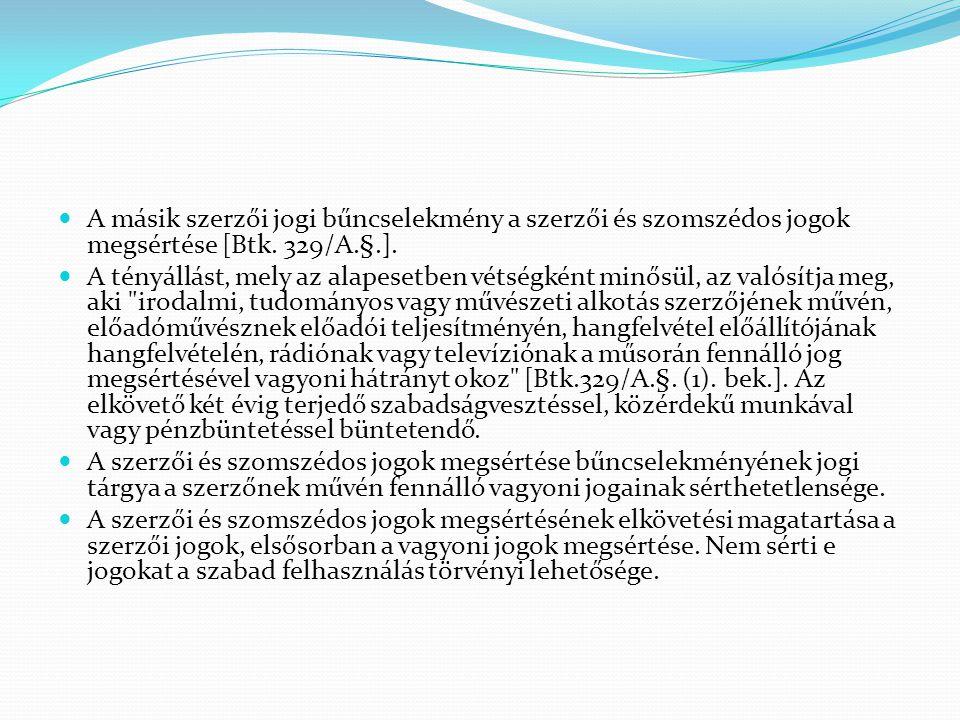 A másik szerzői jogi bűncselekmény a szerzői és szomszédos jogok megsértése [Btk.