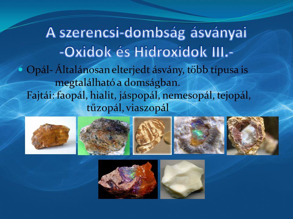 Opál- Általánosan elterjedt ásvány, több típusa is megtalálható a domságban. Fajtái: faopál, hialit, jáspopál, nemesopál, tejopál, tűzopál, viaszopál