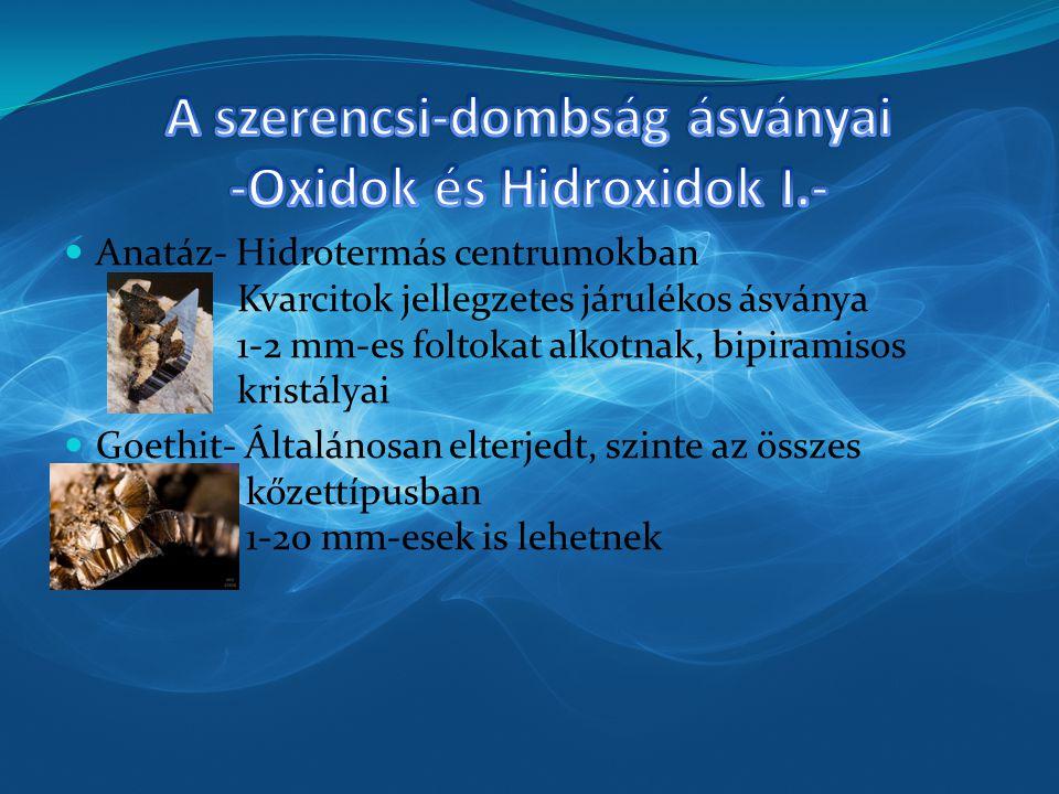 Anatáz- Hidrotermás centrumokban Kvarcitok jellegzetes járulékos ásványa 1-2 mm-es foltokat alkotnak, bipiramisos kristályai Goethit- Általánosan elte