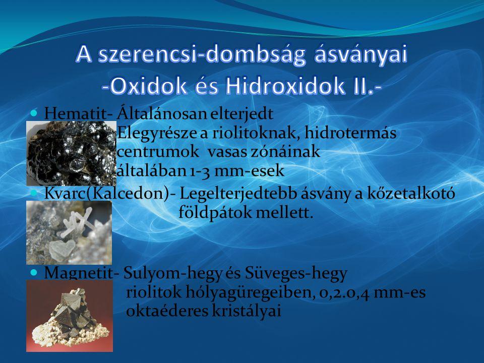Hematit- Általánosan elterjedt Elegyrésze a riolitoknak, hidrotermás centrumok vasas zónáinak általában 1-3 mm-esek Kvarc(Kalcedon)- Legelterjedtebb ásvány a kőzetalkotó földpátok mellett.