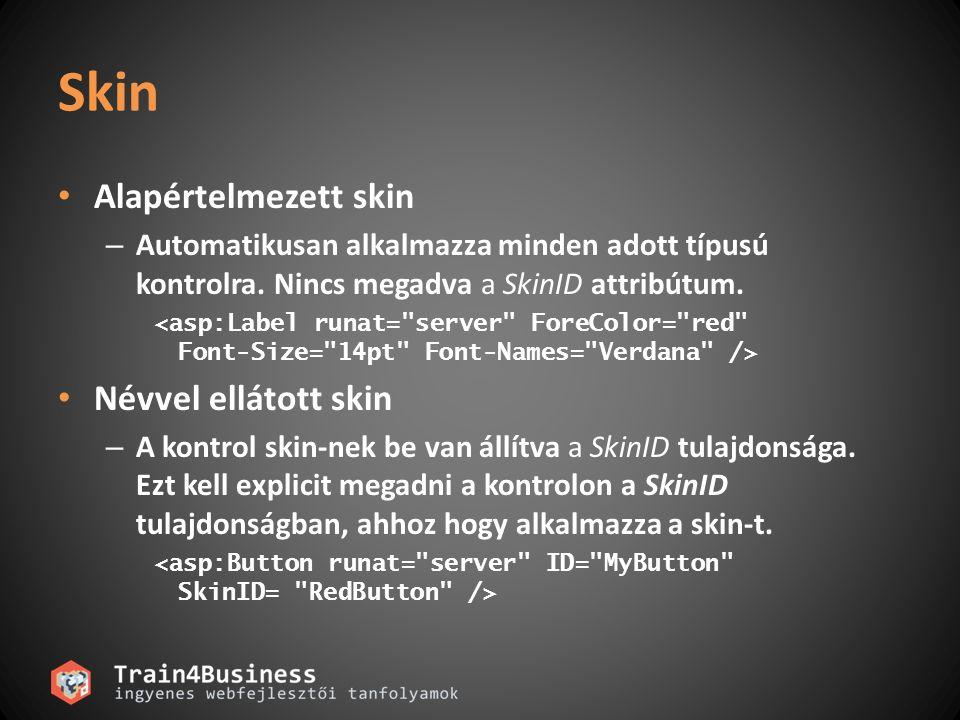 Skin Alapértelmezett skin – Automatikusan alkalmazza minden adott típusú kontrolra. Nincs megadva a SkinID attribútum. Névvel ellátott skin – A kontro