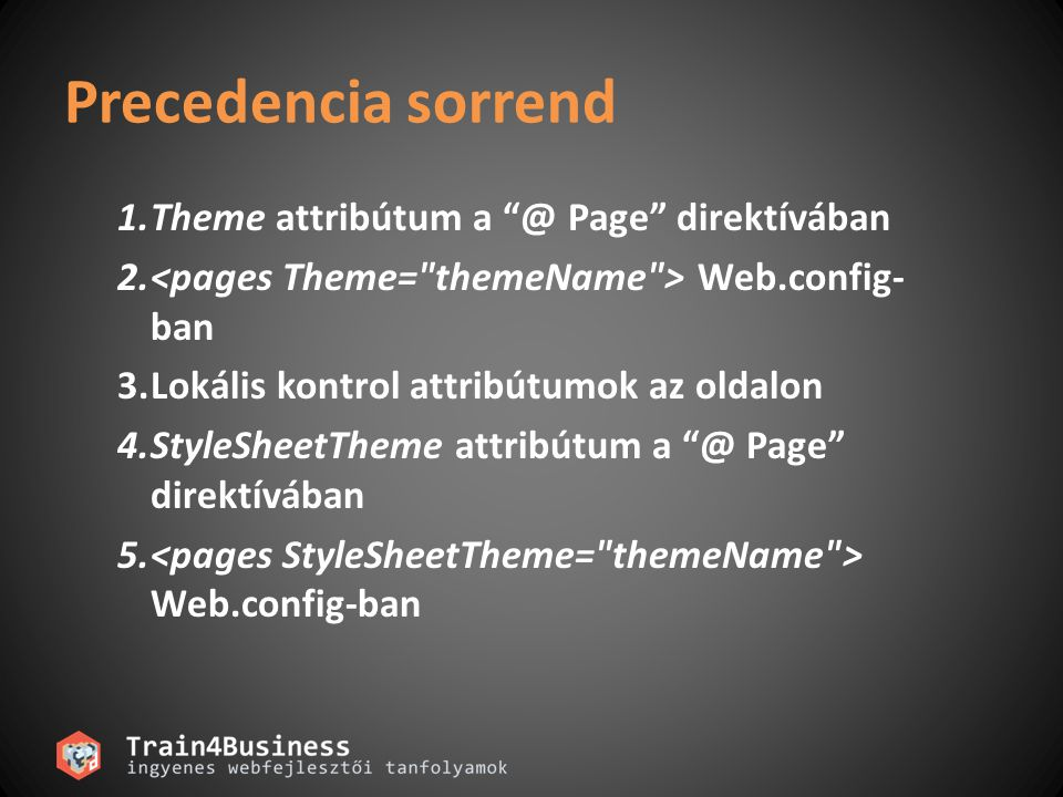 "Precedencia sorrend 1.Theme attribútum a ""@ Page"" direktívában 2. Web.config- ban 3.Lokális kontrol attribútumok az oldalon 4.StyleSheetTheme attribút"