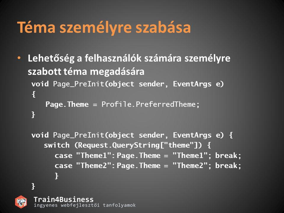 Téma személyre szabása Lehetőség a felhasználók számára személyre szabott téma megadására void Page_PreInit(object sender, EventArgs e) { Page.Theme =