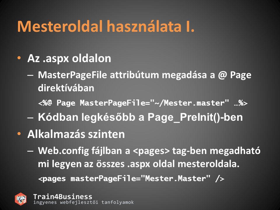 Mesteroldal használata I. Az.aspx oldalon – MasterPageFile attribútum megadása a @ Page direktívában –Kódban legkésőbb a Page_PreInit()-ben Alkalmazás