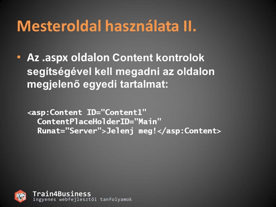 Mesteroldal használata II. Az.aspx oldalon Content kontrolok segítségével kell megadni az oldalon megjelenő egyedi tartalmat: Jelenj meg!