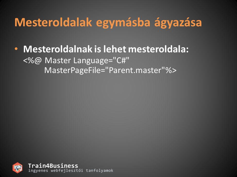 Mesteroldalak egymásba ágyazása Mesteroldalnak is lehet mesteroldala: <%@ Master Language=