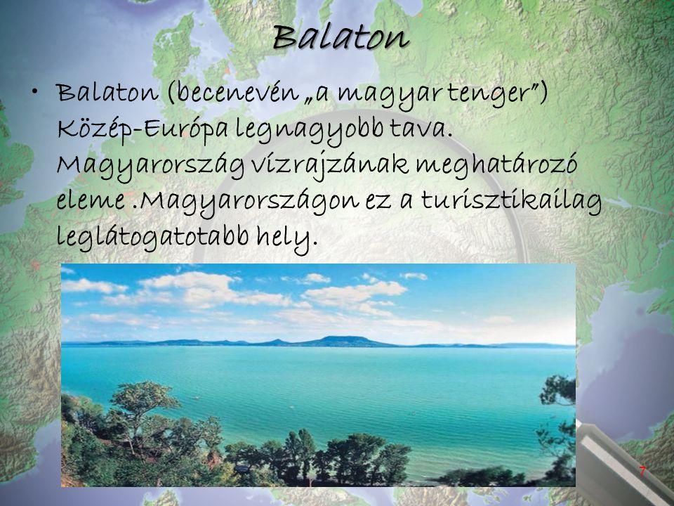"""Balaton Balaton (becenevén """"a magyar tenger"""") Közép-Európa legnagyobb tava. Magyarország vízrajzának meghatározó eleme.Magyarországon ez a turisztikai"""