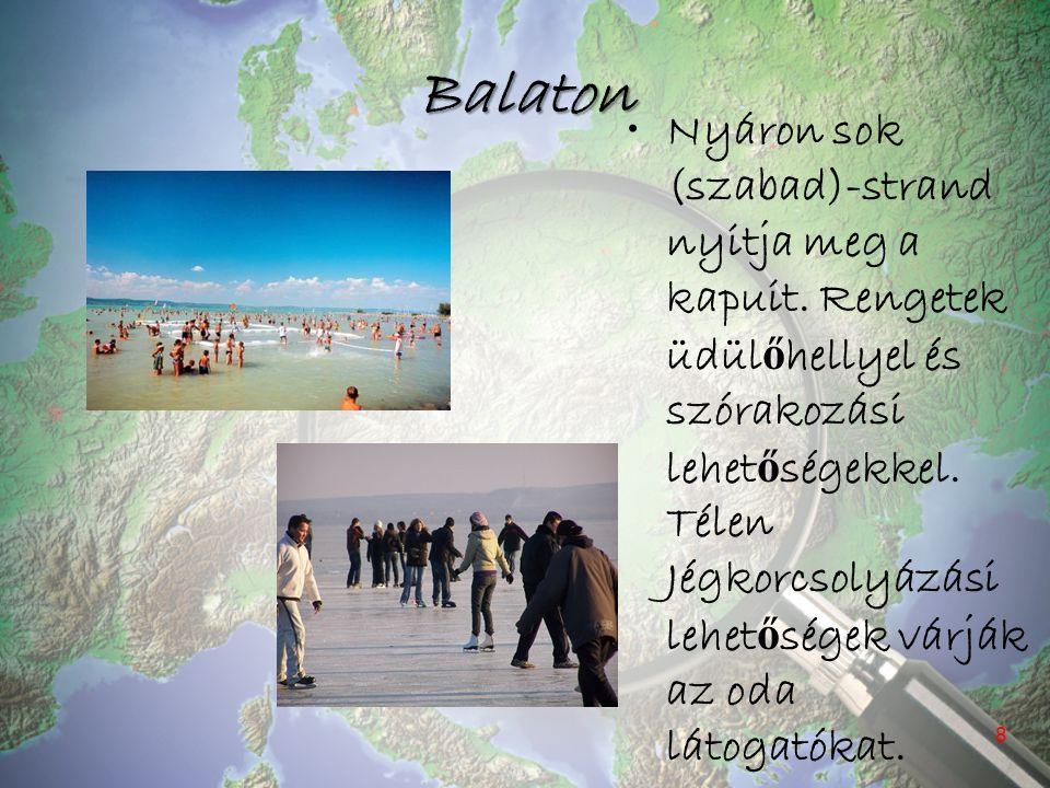 Balaton Nyáron sok (szabad)-strand nyitja meg a kapuit. Rengetek üdül ő hellyel és szórakozási lehet ő ségekkel. Télen Jégkorcsolyázási lehet ő ségek