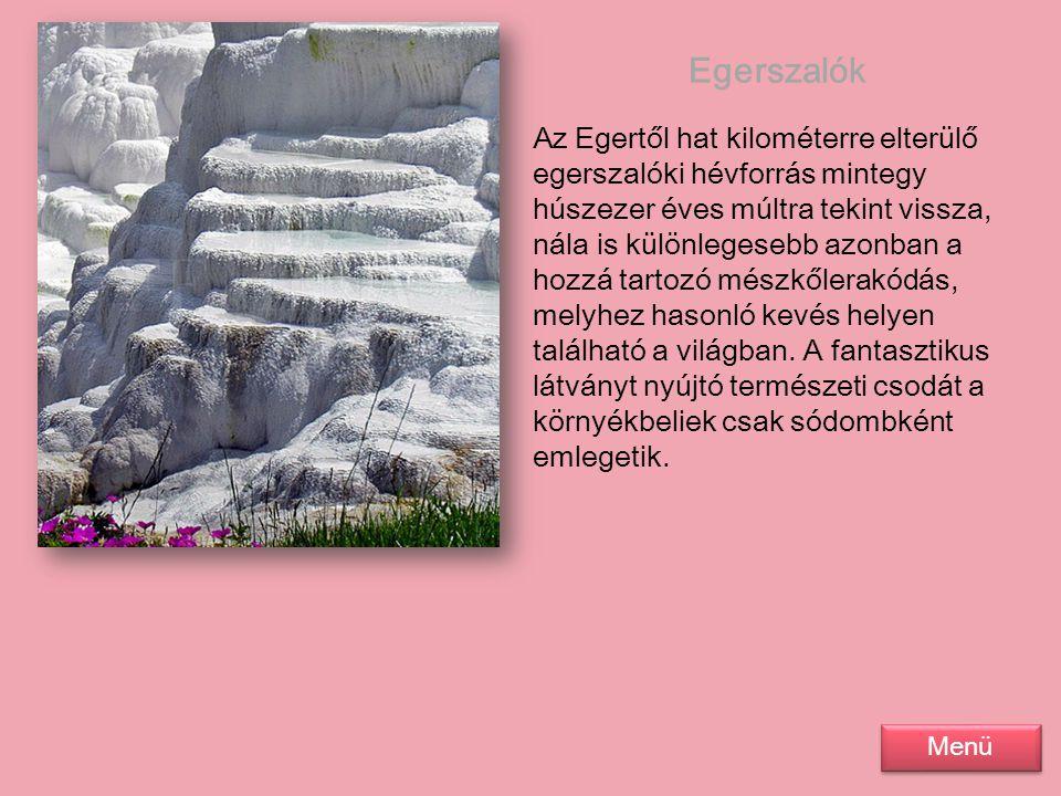 Egerszalók Az Egertől hat kilométerre elterülő egerszalóki hévforrás mintegy húszezer éves múltra tekint vissza, nála is különlegesebb azonban a hozzá