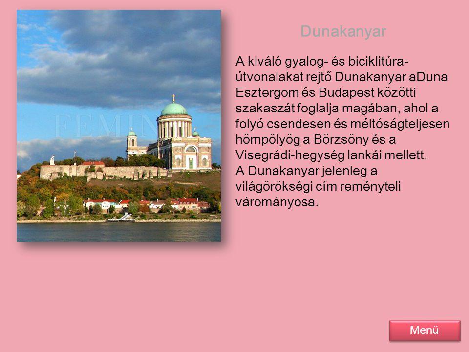 Dunakanyar A kiváló gyalog- és biciklitúra- útvonalakat rejtő Dunakanyar aDuna Esztergom és Budapest közötti szakaszát foglalja magában, ahol a folyó