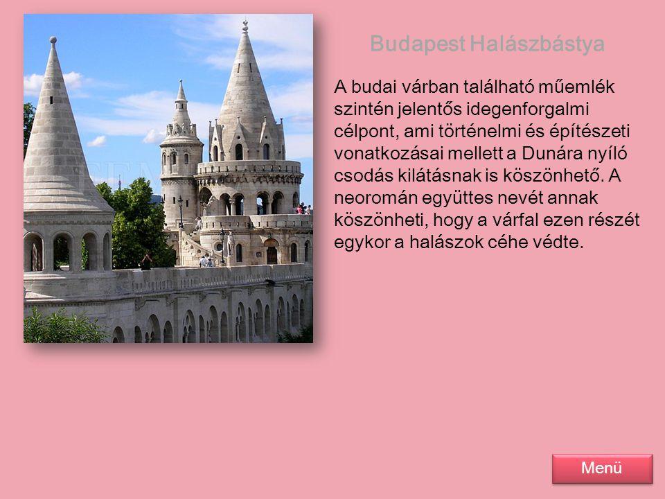 Budapest Halászbástya A budai várban található műemlék szintén jelentős idegenforgalmi célpont, ami történelmi és építészeti vonatkozásai mellett a Du