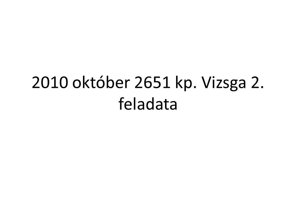2010 október 2651 kp. Vizsga 2. feladata