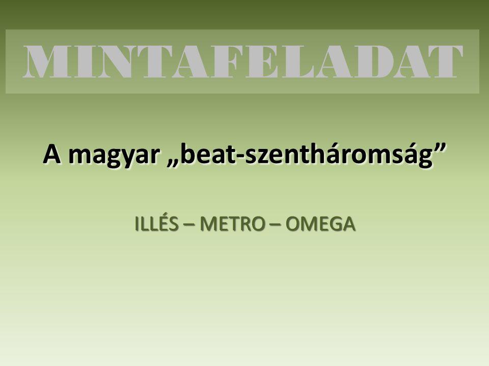 """A magyar """"beat-szentháromság ILLÉS – METRO – OMEGA MINTAFELADAT"""