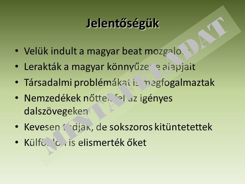 Jelentőségük Velük indult a magyar beat mozgalom Lerakták a magyar könnyűzene alapjait Társadalmi problémákat is megfogalmaztak Nemzedékek nőttek fel az igényes dalszövegeken Kevesen tudják, de sokszoros kitüntetettek Külföldön is elismerték őket MINTAFELADAT