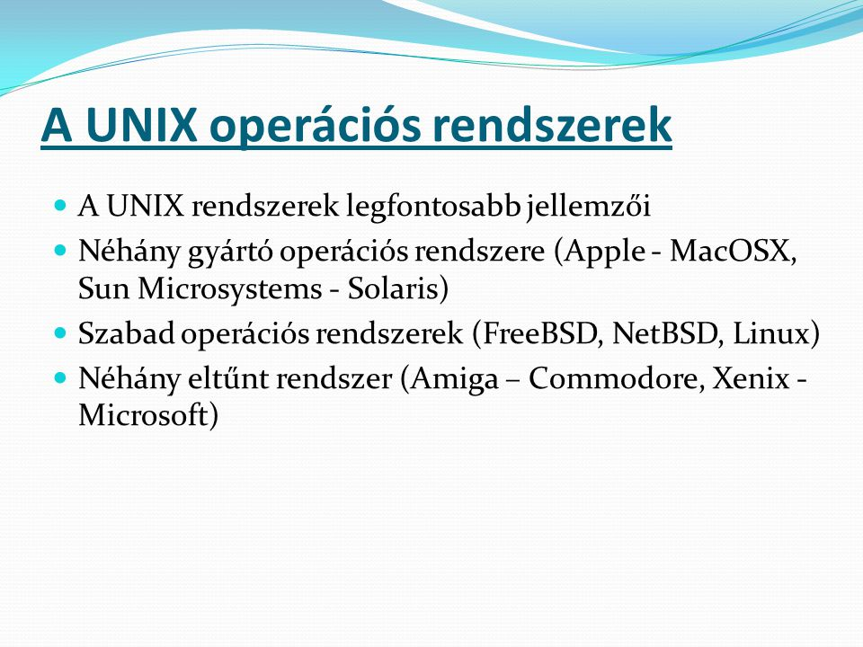 A UNIX rendszerek legfőbb szolgáltatásai Init Login Terminal GUI Hálózatok NFS (Network File System) eMail Print Fájlrendszer elrendezése A UNIX operációs rendszerek