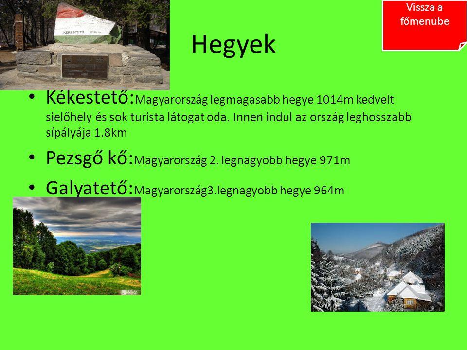 Hegyek Kékestető: Magyarország legmagasabb hegye 1014m kedvelt sielőhely és sok turista látogat oda. Innen indul az ország leghosszabb sípályája 1.8km