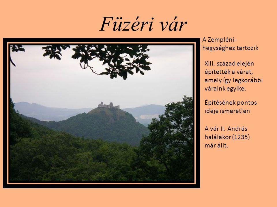 Füzéri vár A Zempléni- hegységhez tartozik XIII. század elején építették a várat, amely így legkorábbi váraink egyike. Építésének pontos ideje ismeret