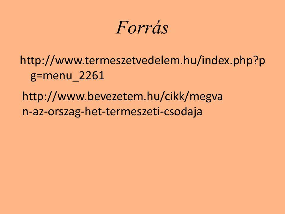 Forrás http://www.termeszetvedelem.hu/index.php?p g=menu_2261 http://www.bevezetem.hu/cikk/megva n-az-orszag-het-termeszeti-csodaja