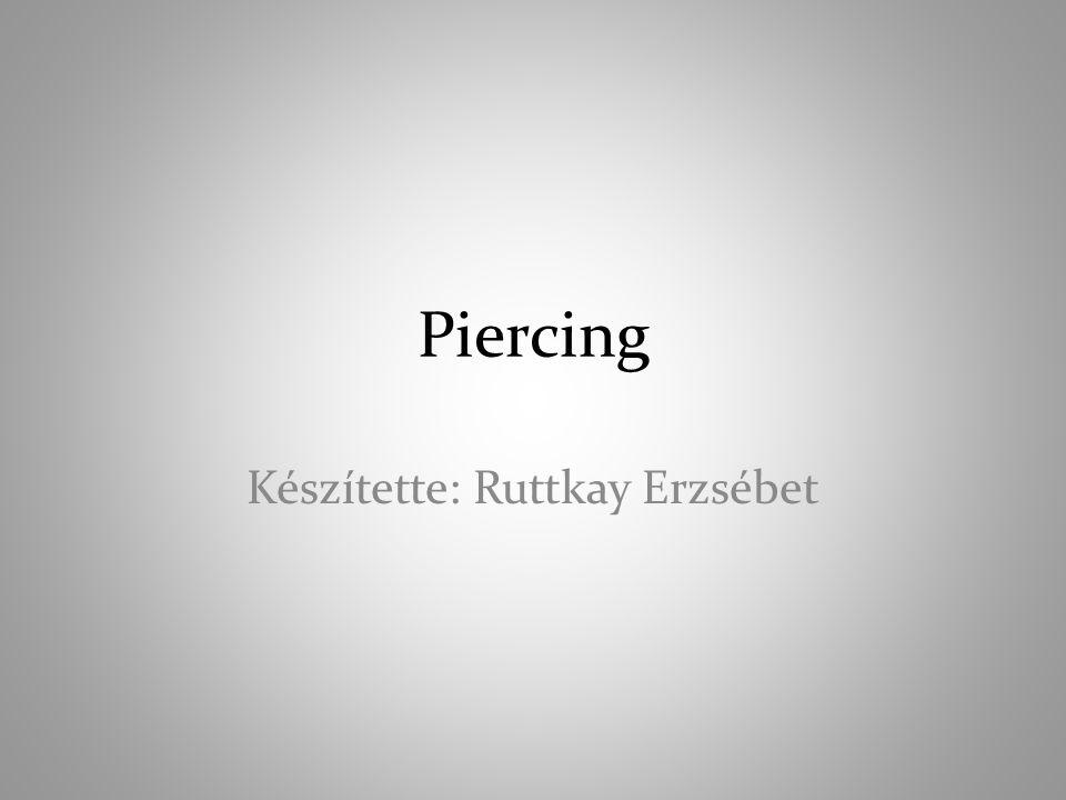 Piercing Készítette: Ruttkay Erzsébet