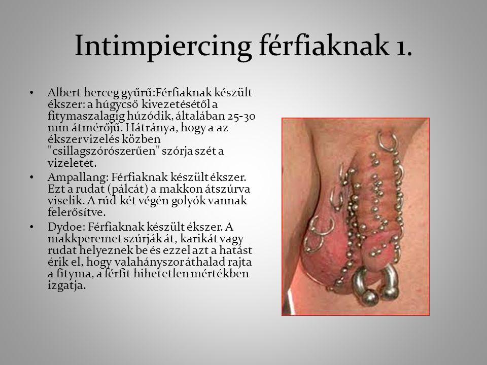 Intimpiercing férfiaknak 1. Albert herceg gyűrű:Férfiaknak készült ékszer: a húgycső kivezetésétől a fitymaszalagig húzódik, általában 25-30 mm átmérő