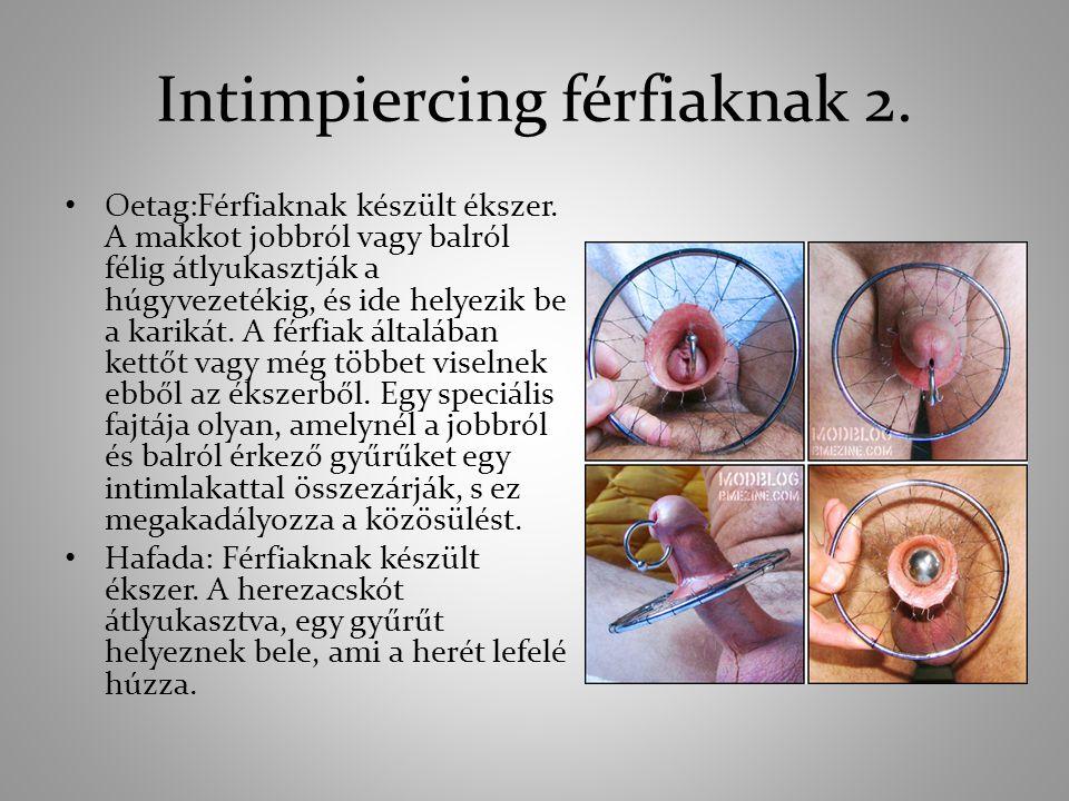 Intimpiercing férfiaknak 2. Oetag:Férfiaknak készült ékszer. A makkot jobbról vagy balról félig átlyukasztják a húgyvezetékig, és ide helyezik be a ka
