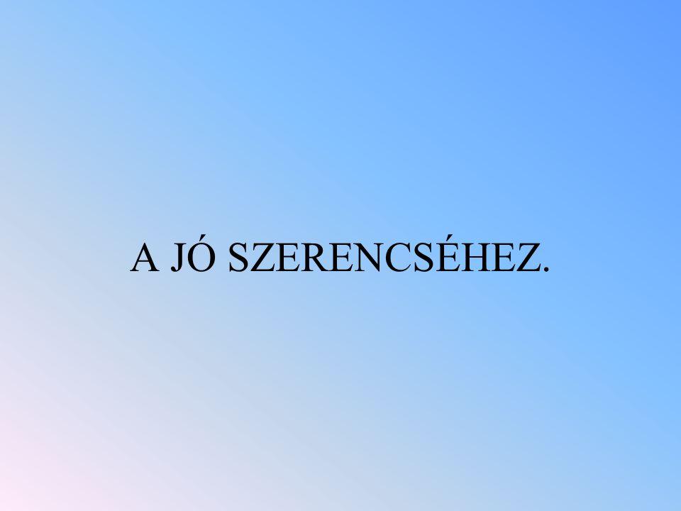 A JÓ SZERENCSÉHEZ.