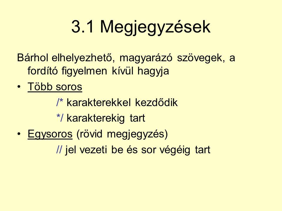 3.1 Megjegyzések Bárhol elhelyezhető, magyarázó szövegek, a fordító figyelmen kívül hagyja Több soros /* karakterekkel kezdődik */ karakterekig tart E