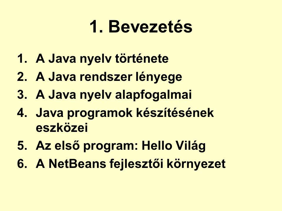 1. Bevezetés 1.A Java nyelv története 2.A Java rendszer lényege 3.A Java nyelv alapfogalmai 4.Java programok készítésének eszközei 5.Az első program: