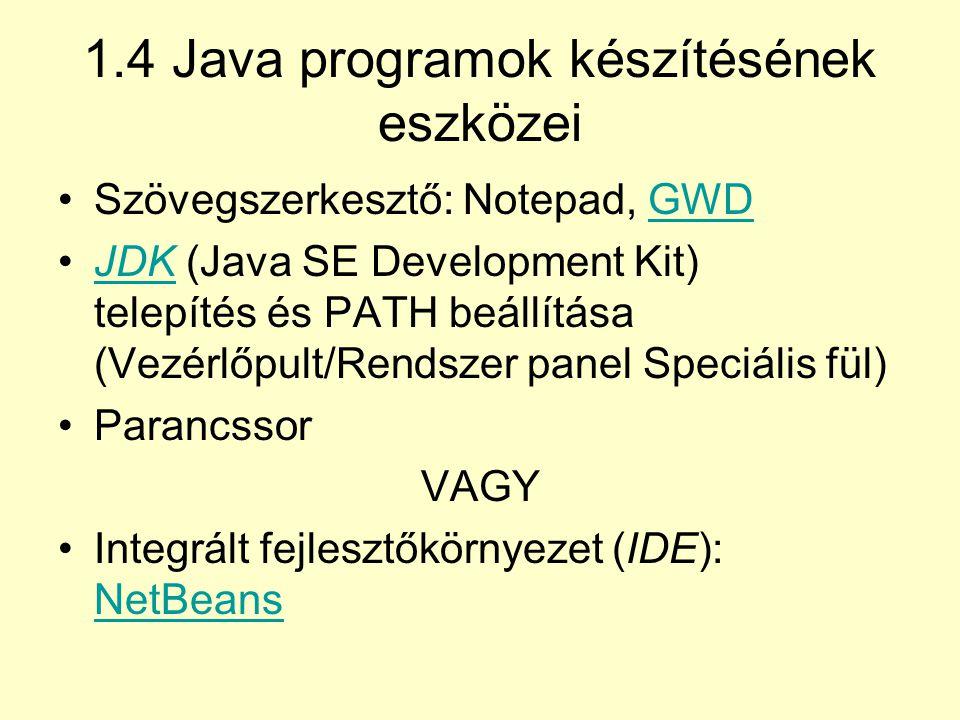1.4 Java programok készítésének eszközei Szövegszerkesztő: Notepad, GWDGWD JDK (Java SE Development Kit) telepítés és PATH beállítása (Vezérlőpult/Ren