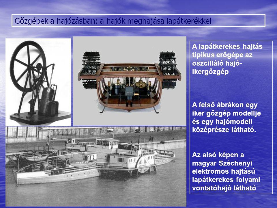 Gőzgépek a hajózásban: a hajók meghajása lapátkerékkel A lapátkerekes hajtás tipikus erőgépe az oszcilláló hajó- ikergőzgép A felső ábrákon egy iker g