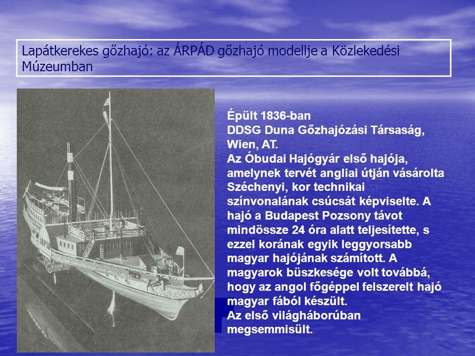 Lapátkerekes gőzhajó: az ÁRPÁD gőzhajó modellje a Közlekedési Múzeumban Épült 1836-ban DDSG Duna Gőzhajózási Társaság, Wien, AT. Az Óbudai Hajógyár el