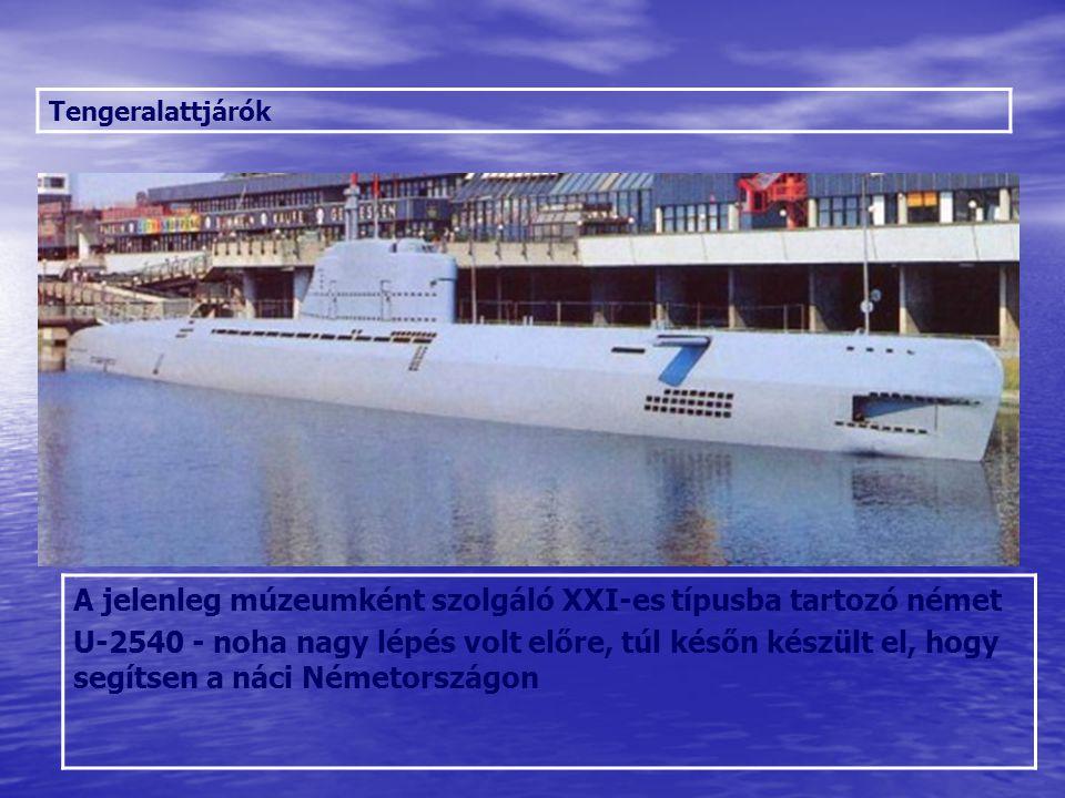 Tengeralattjárók A jelenleg múzeumként szolgáló XXI-es típusba tartozó német U-2540 - noha nagy lépés volt előre, túl későn készült el, hogy segítsen