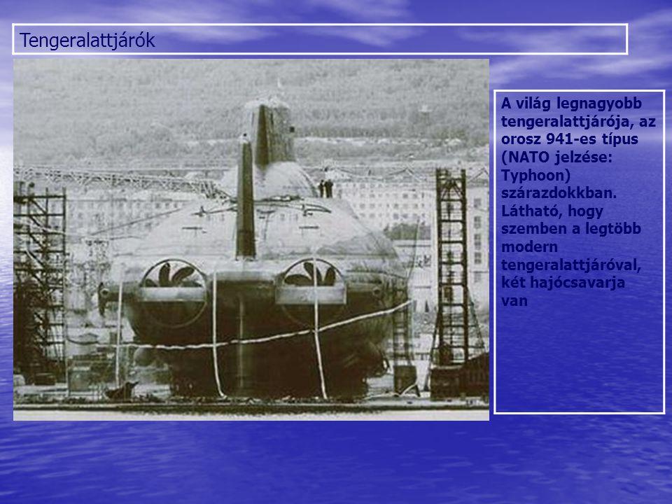 Tengeralattjárók A világ legnagyobb tengeralattjárója, az orosz 941-es típus (NATO jelzése: Typhoon) szárazdokkban. Látható, hogy szemben a legtöbb mo