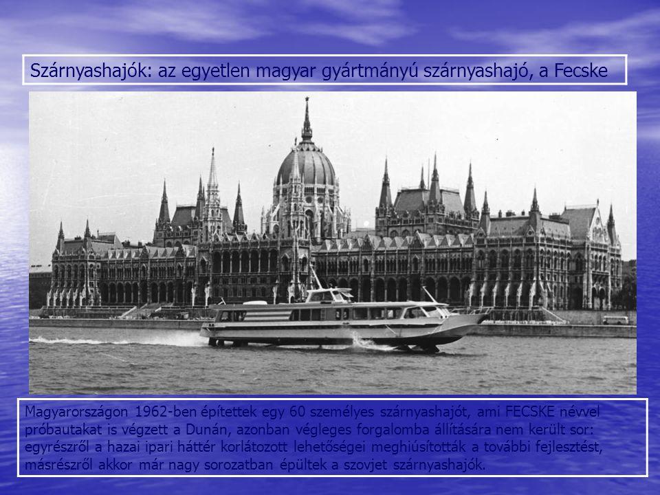 Szárnyashajók: az egyetlen magyar gyártmányú szárnyashajó, a Fecske Magyarországon 1962-ben építettek egy 60 személyes szárnyashajót, ami FECSKE névve