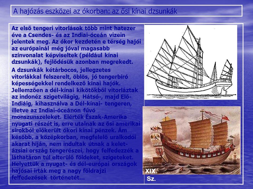 A hajózás eszközei az ókorban: az ősi kínai dzsunkák Az első tengeri vitorlások több mint hatezer éve a Csendes- és az Indiai-óceán vizein jelentek me