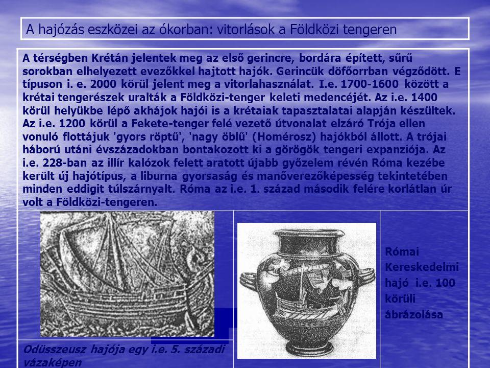 A hajózás eszközei az ókorban: vitorlások a Földközi tengeren A térségben Krétán jelentek meg az első gerincre, bordára épített, sűrű sorokban elhelye