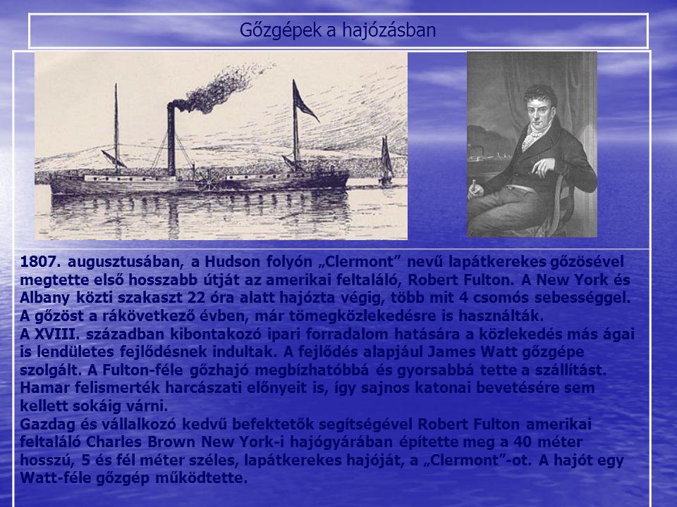 """Gőzgépek a hajózásban 1807. augusztusában, a Hudson folyón """"Clermont"""" nevű lapátkerekes gőzösével megtette első hosszabb útját az amerikai feltaláló,"""