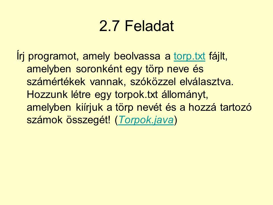 2.7 Feladat Írj programot, amely beolvassa a torp.txt fájlt, amelyben soronként egy törp neve és számértékek vannak, szóközzel elválasztva.