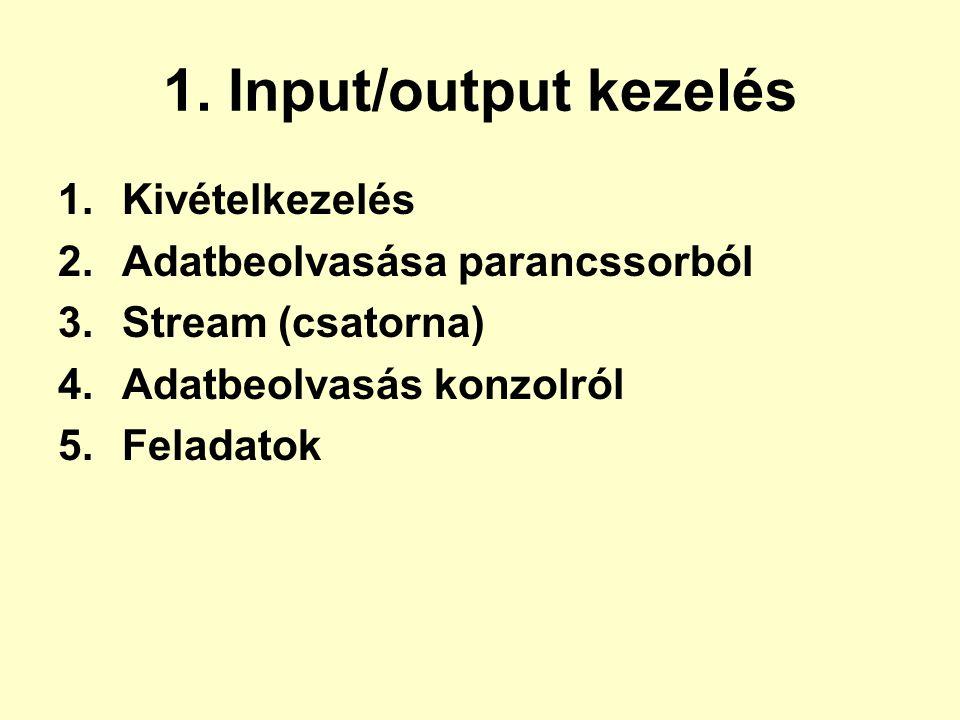 1. Input/output kezelés 1.Kivételkezelés 2.Adatbeolvasása parancssorból 3.Stream (csatorna) 4.Adatbeolvasás konzolról 5.Feladatok