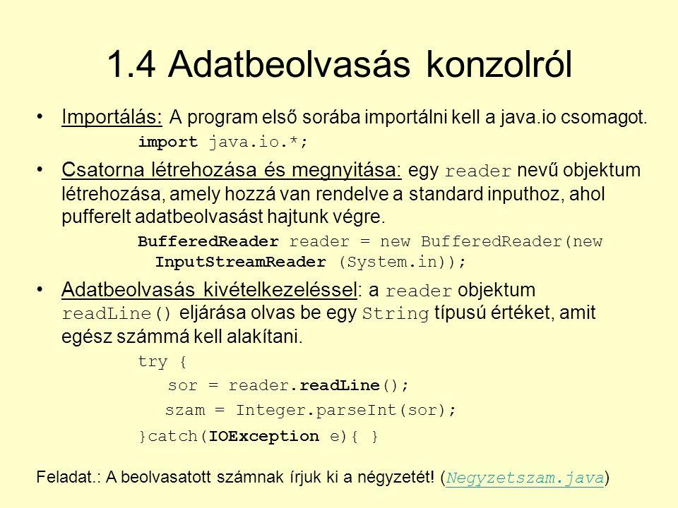 1.4 Adatbeolvasás konzolról Importálás: A program első sorába importálni kell a java.io csomagot.