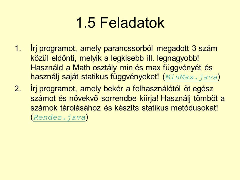 1.5 Feladatok 1.Írj programot, amely parancssorból megadott 3 szám közül eldönti, melyik a legkisebb ill.