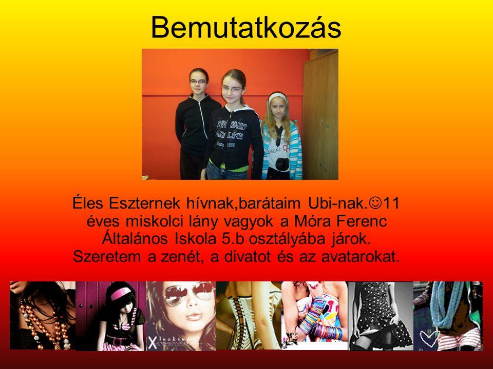 Bemutatkozás Éles Eszternek hívnak,barátaim Ubi-nak. 11 éves miskolci lány vagyok a Móra Ferenc Általános Iskola 5.b osztályába járok. Szeretem a zené