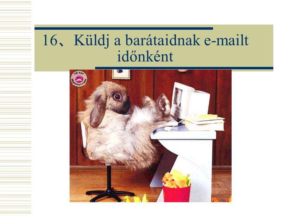 16 、 Küldj a barátaidnak e-mailt időnként