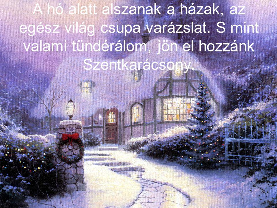 A hó alatt alszanak a házak, az egész világ csupa varázslat.
