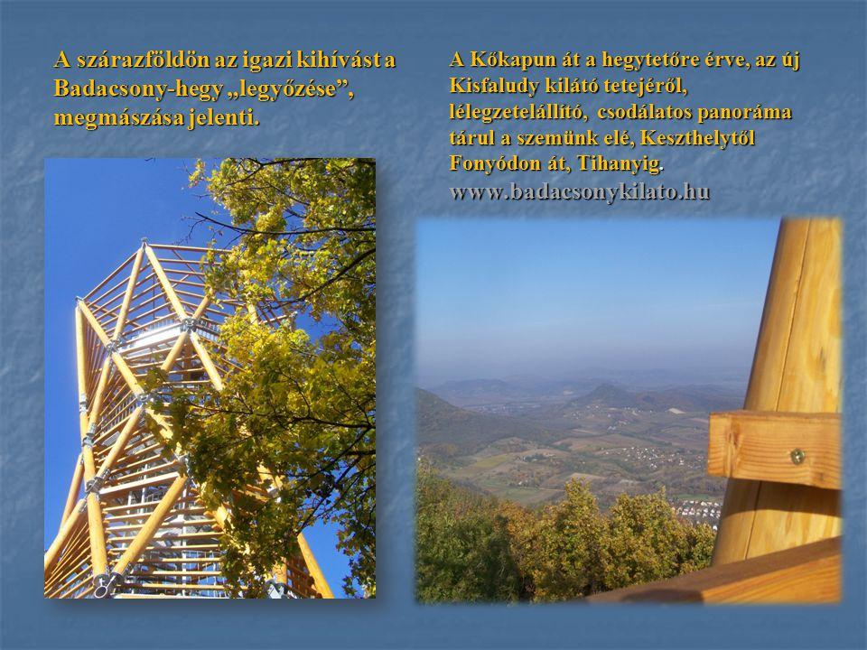 """A szárazföldön az igazi kihívást a Badacsony-hegy """"legyőzése"""", megmászása jelenti. A Kőkapun át a hegytetőre érve, az új Kisfaludy kilátó tetejéről, l"""